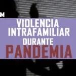 VIOLENCIA INTRAFAMILIAR EN TIEMPO DE PANDEMIA