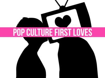 Pop-Culture-First-Loves
