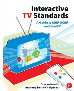 Interactive TV Standards A Guide to MHP OCAP and JavaTV
