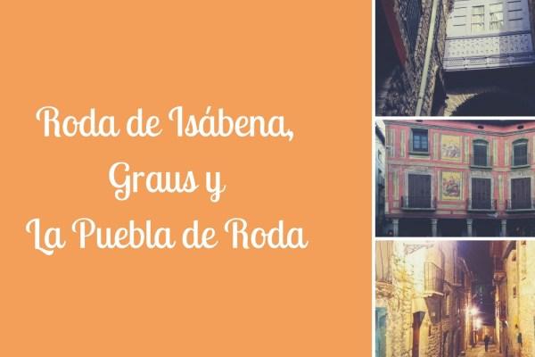 Roda de Isábena, Graus y La Puebla de Roda