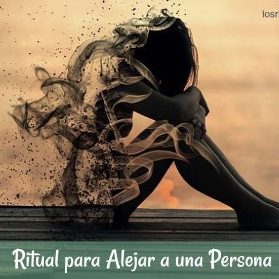 Ritual para alejar a una persona.