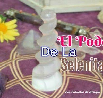 La Selenita~ El Poder de las Piedras