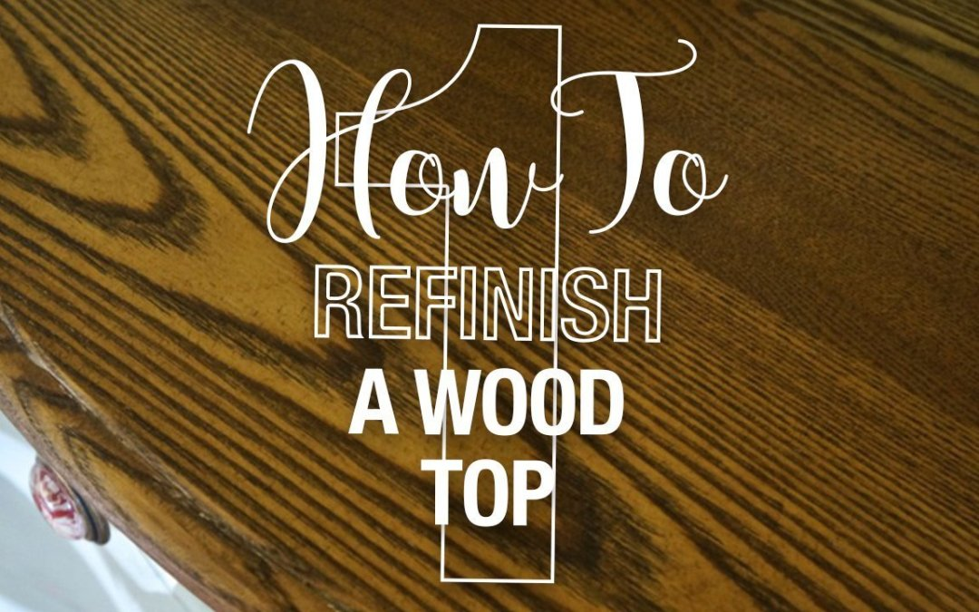 How to Refinish a Table Top or Dresser – Part 1
