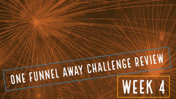 One Funnel Away Challenge – Week 4 Review