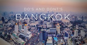 24 Do's and Don'ts When You Travel to Bangkok
