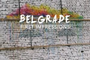 Belgrade First Impressions: Bleak then Beautiful