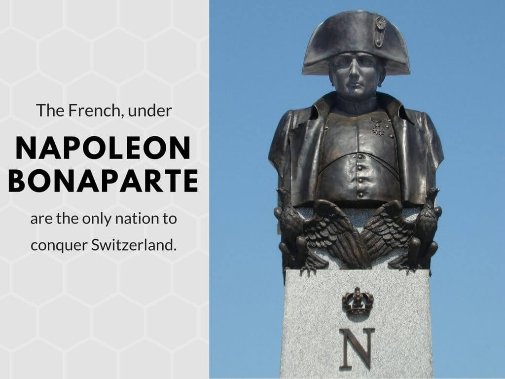 The French, under Napoleon Bonaparte, are the only nation to conquer Switzerland.
