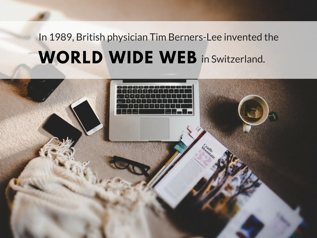 In 1989, British physician Tim Berners-Lee invented the world wide web in Switzerland.