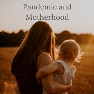 Pandemic and Motherhood