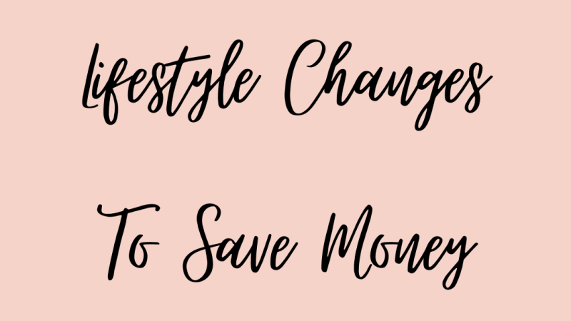 What Are Some Lifestyle Changes To Save Money