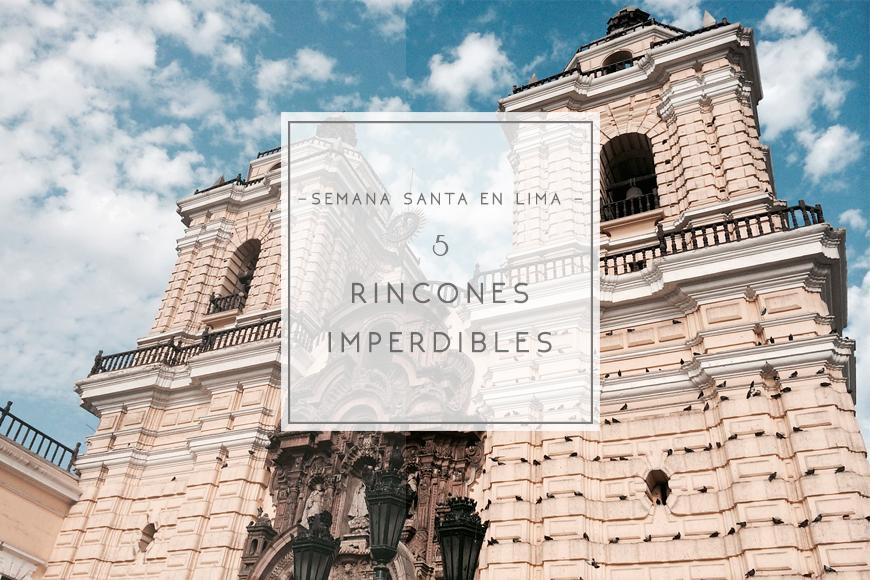 Semana Santa en Lima: 5 rincones imperdibles