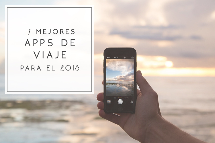 7 mejores apps de viaje para el 2018