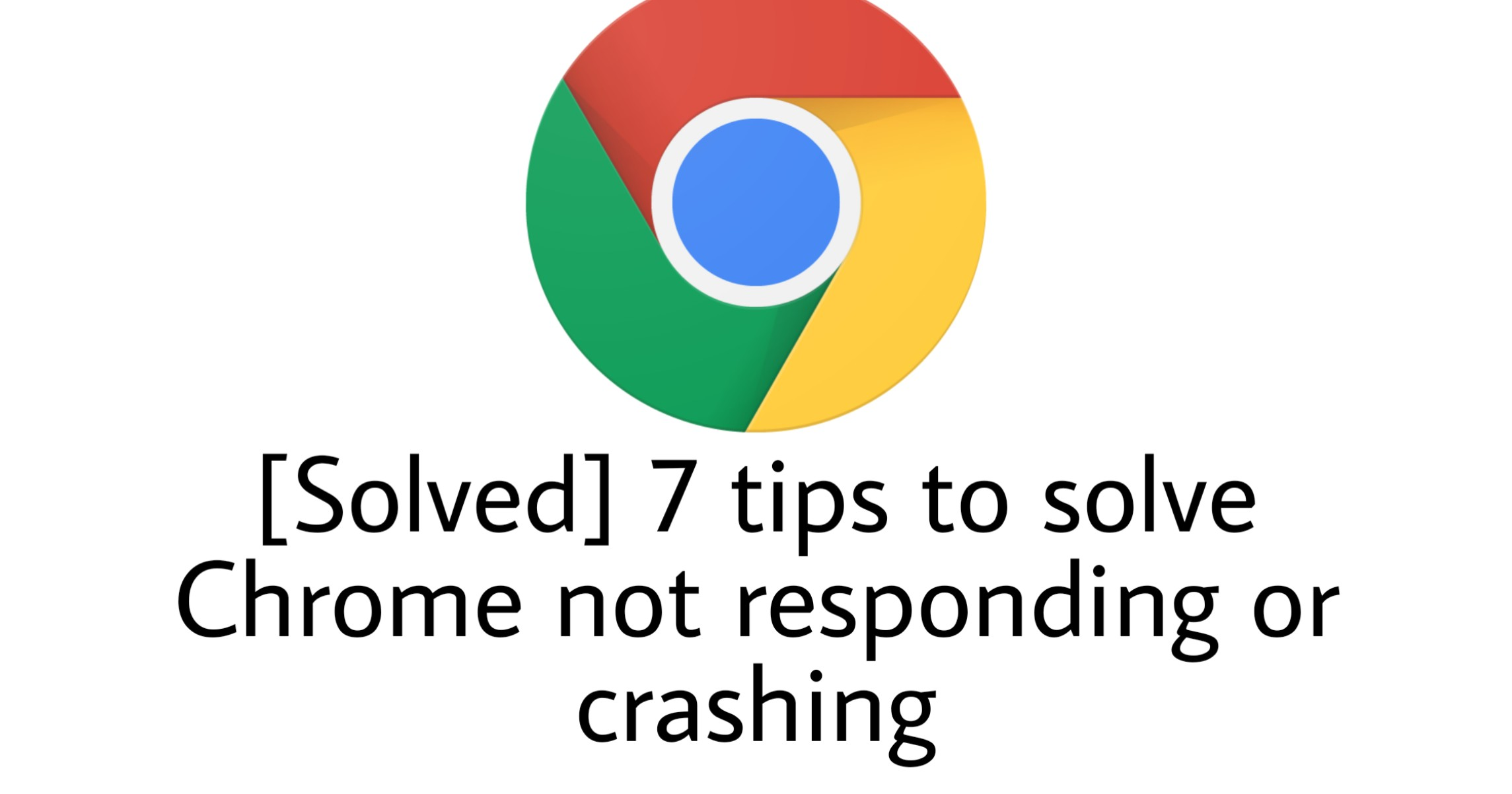 tips to solve chrome not responding or crashing