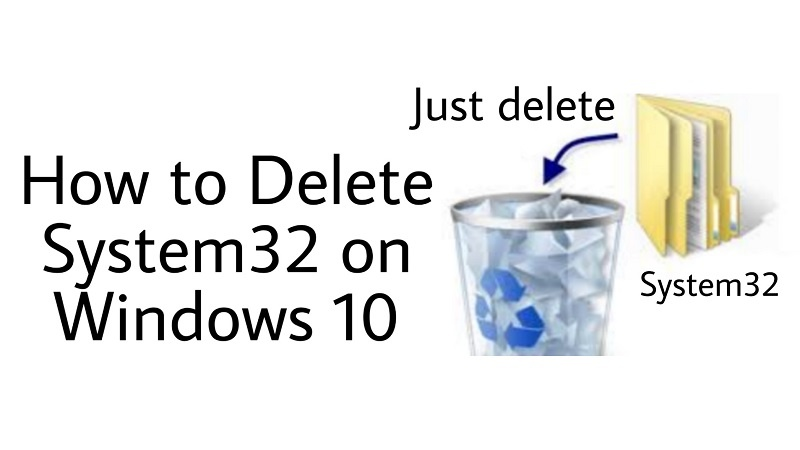 How to delete System 32 in windows 10
