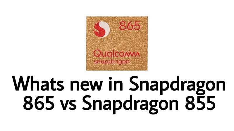 Snapdragon 865 vs 855 whats new in snapdragon 865