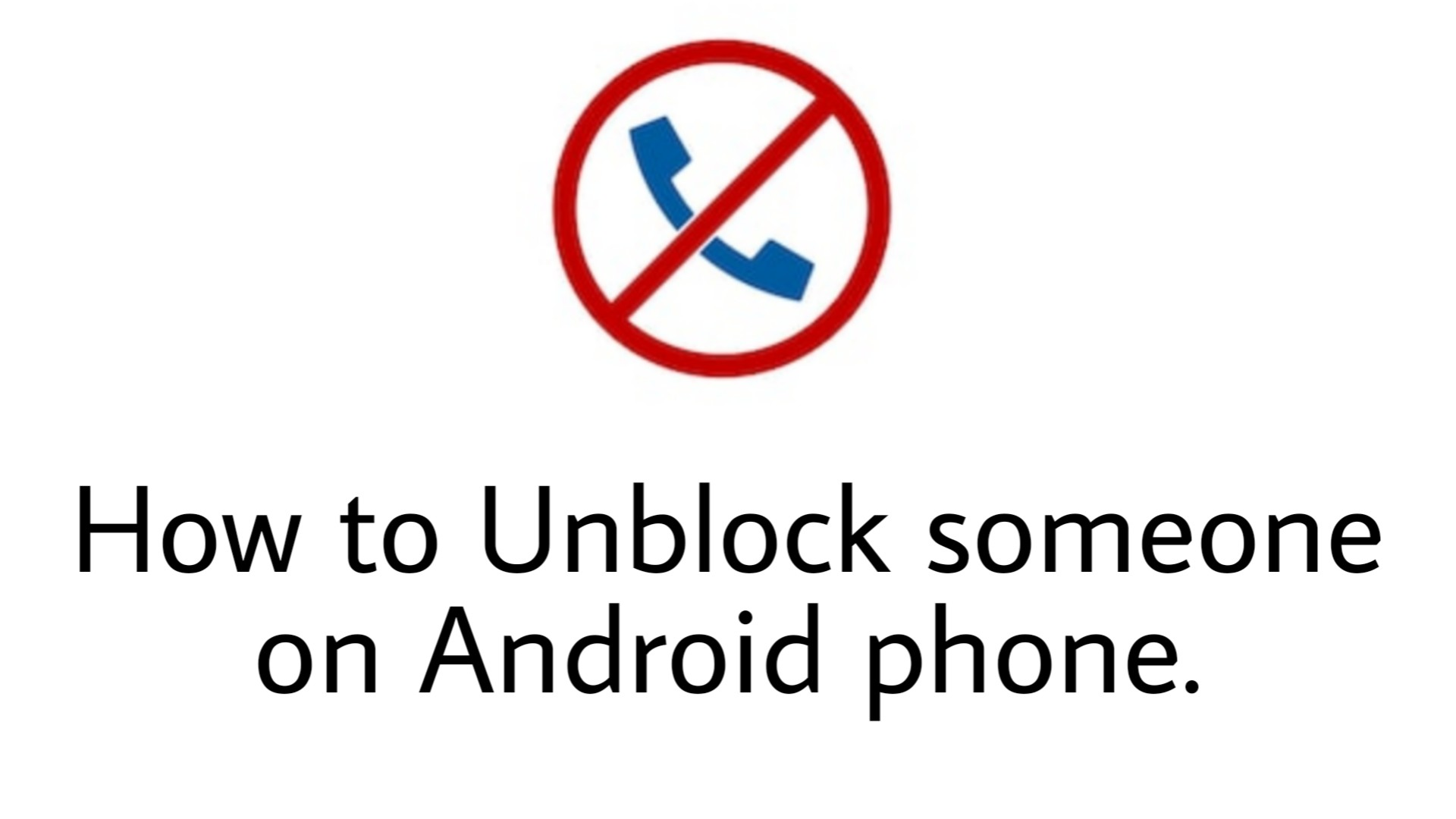 How to unblock someone on Android Smarthphone