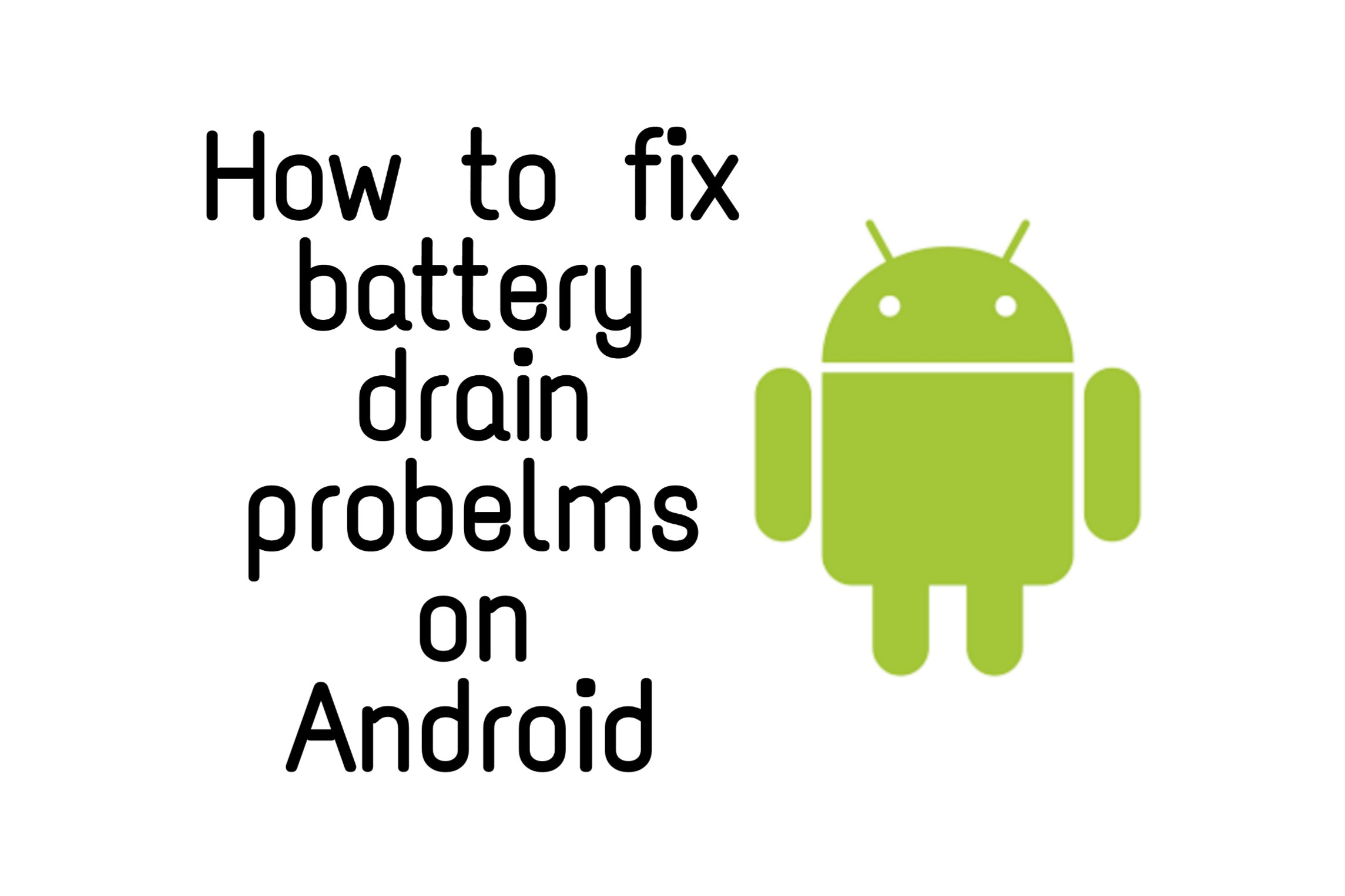 how to fix battery drain problem on Android