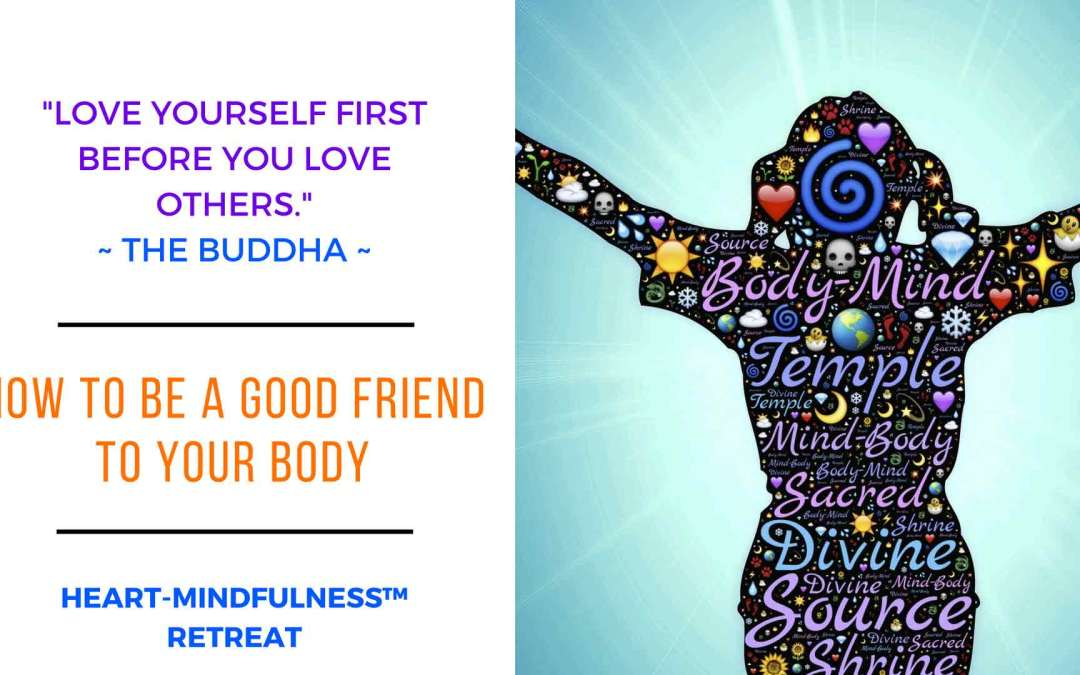 """How To Be A Good Friend To Your Body"" HEART-MINDfulness™ Retreat"
