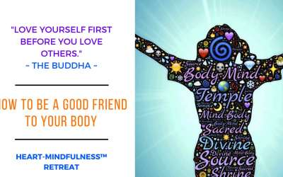 """""""How To Be A Good Friend To Your Body"""" HEART-MINDfulness™ Retreat"""