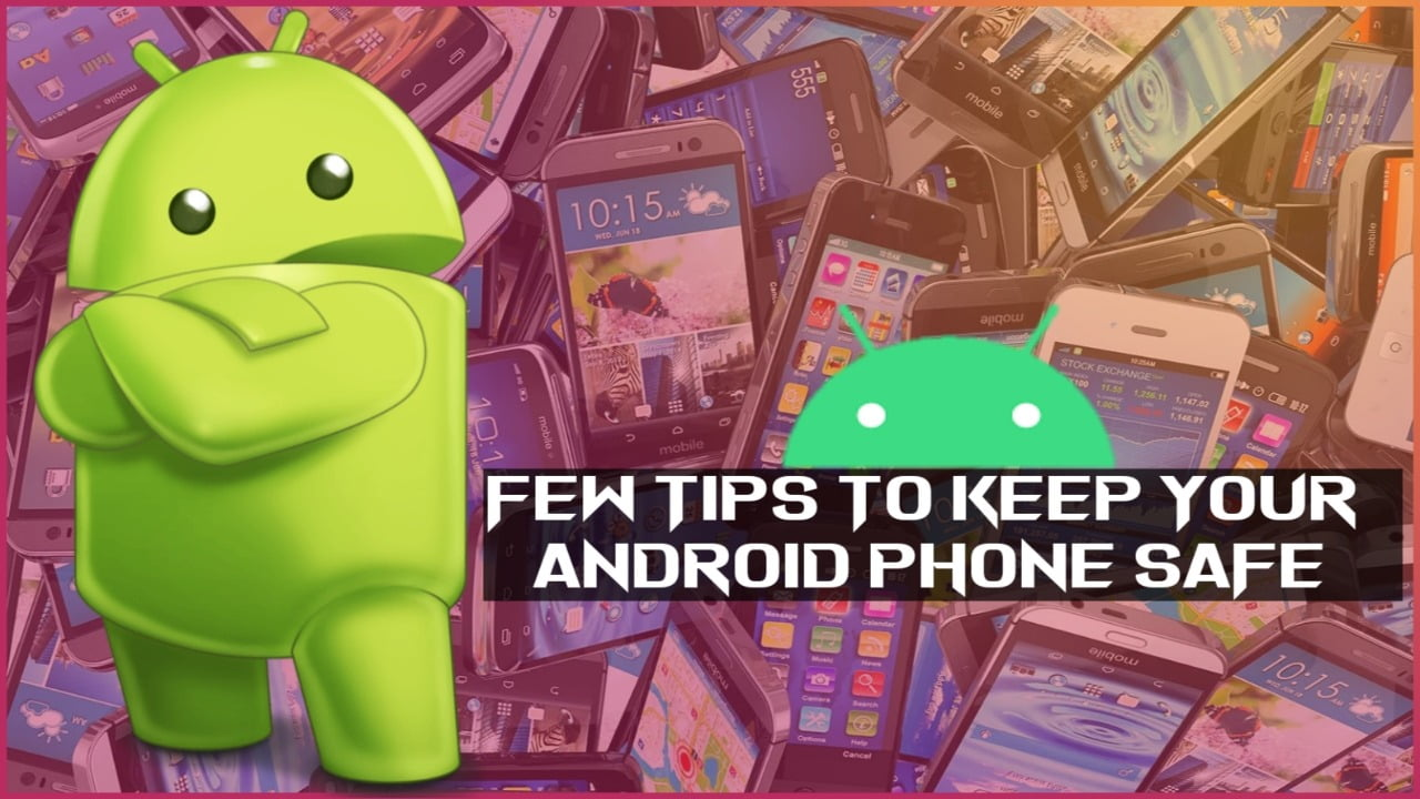 Few tips to keep your Android phone safe