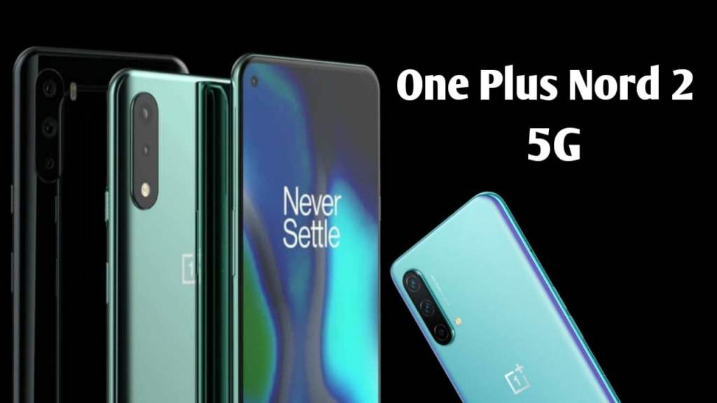 OnePlus Nord 2, 5G will launch on July 22 Price & features