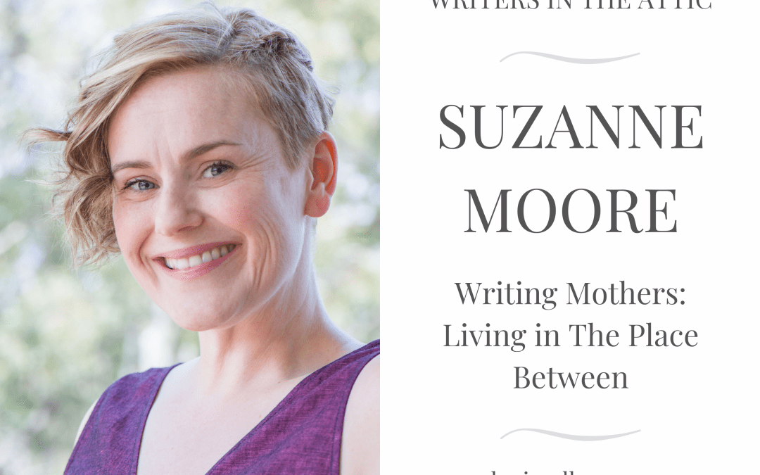 Suzanne Moore: Writing Mothers – Living in The Place Between