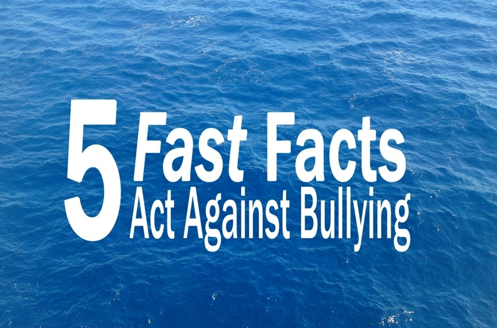 Five Fast Facts: Act Against Bullying