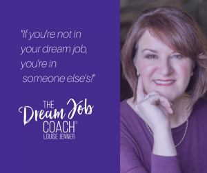 Louise Jenner-The Dream Job Coach-Gloucester-If you're not in your dream job, you're in someone else's!