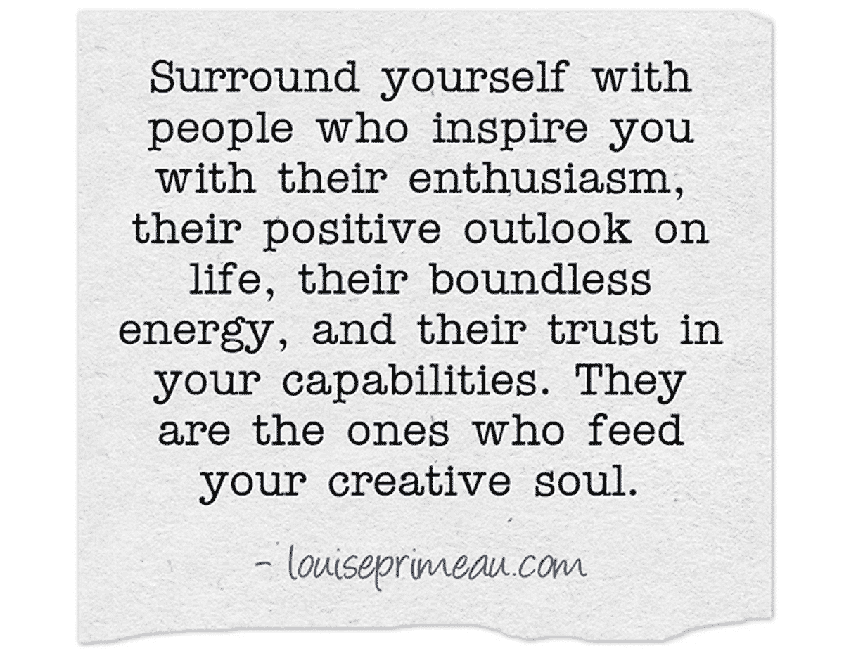 Wise words...surround yourself with friends