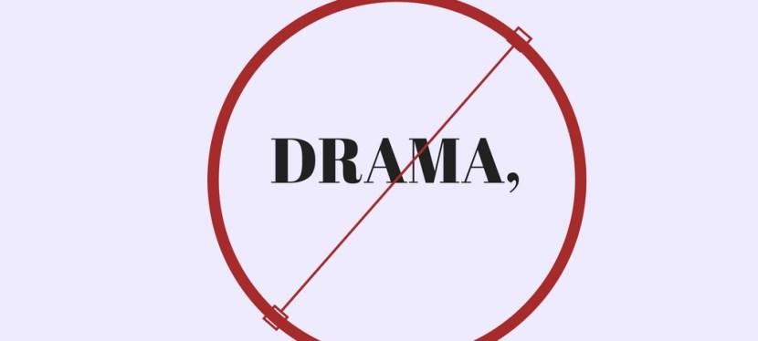 No Drama, Please