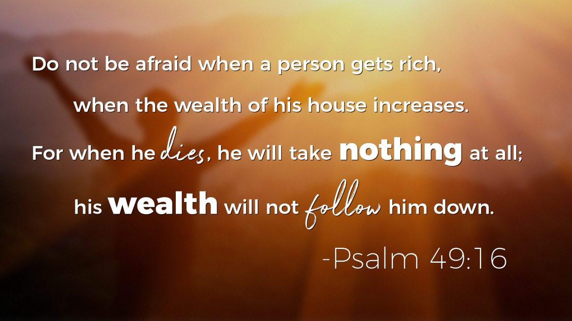 Psalms on Wealth - Psalm 49:16