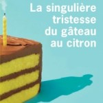 La Singulière tristesse du gâteau au citron, Aimee Bender
