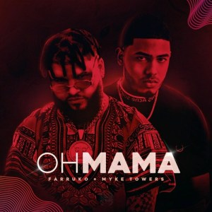 Farruko Ft. Myke Towers – Oh Mama