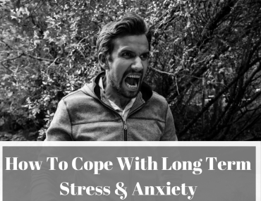 How To Cope With Long Term Stress & Anxiety