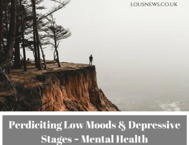 Perdiciting Low Moods & Depressive Stages ~ Mental Health