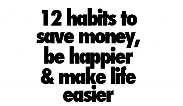 12 habits to save money, be happier and make life easier