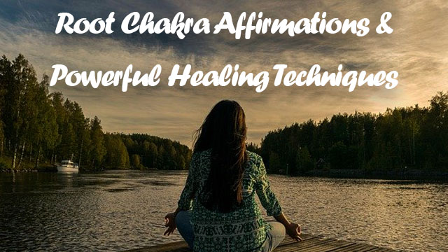 Root Chakra Affirmations & Powerful Healing Techniques