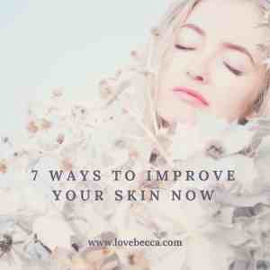 7 Ways to Improve Your Skin