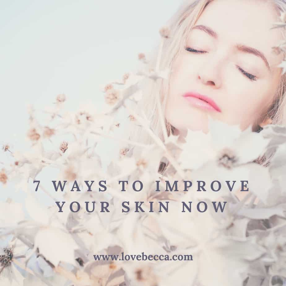 7 Ways to Improve Your Skin