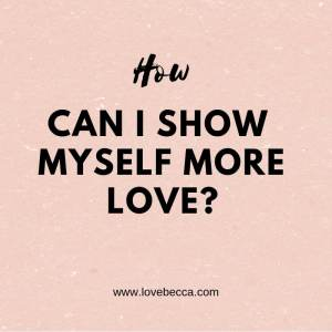 how to show myself more love
