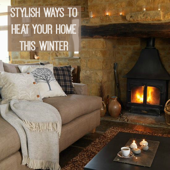 stylish ways to heat your home this winter