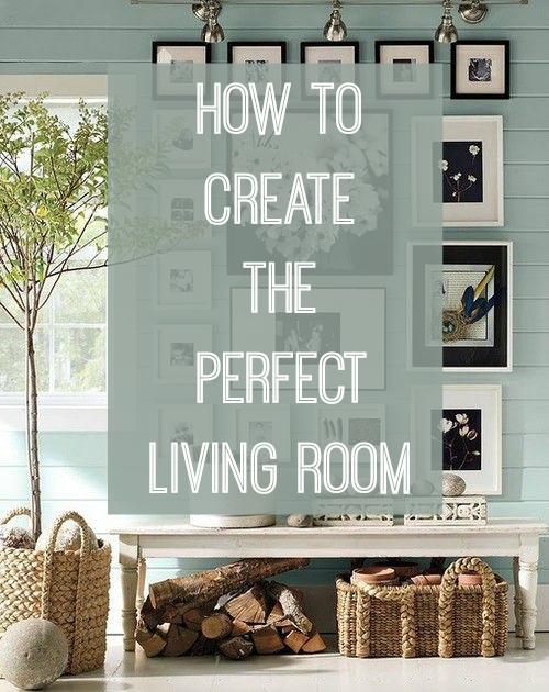 how to create the perfect living room