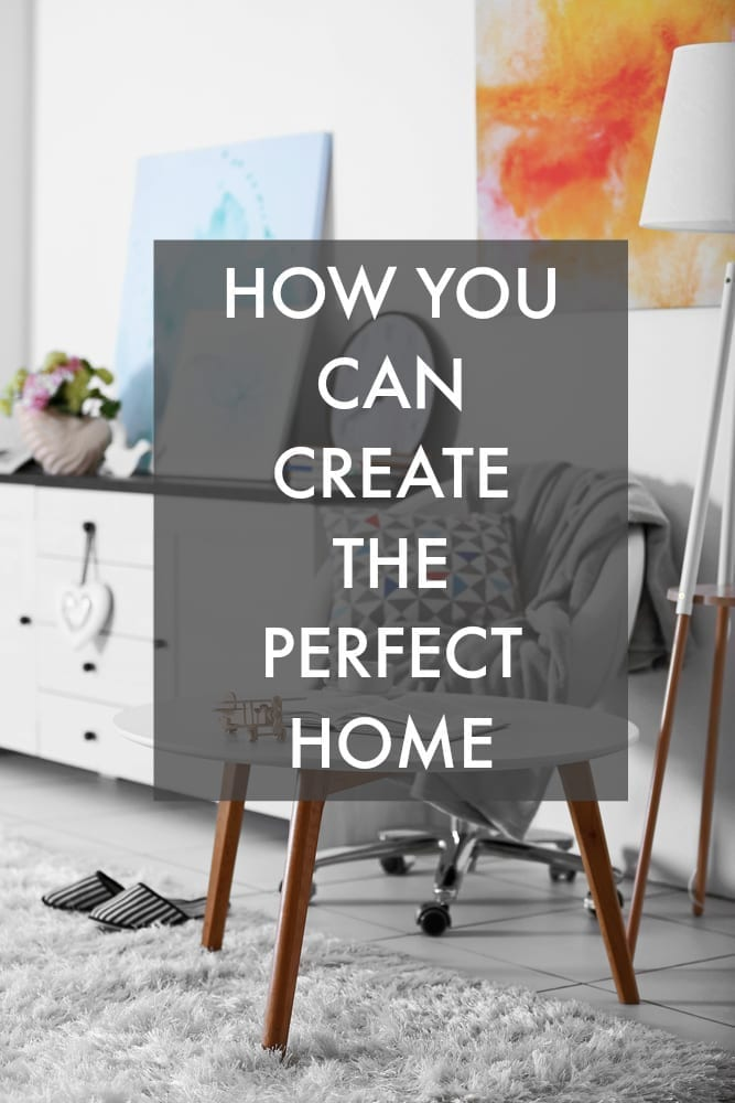 How you can create the perfect home