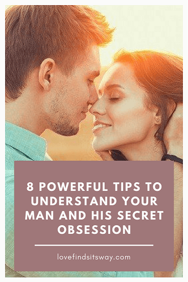 8-powerful-ways-to-understand-your-man-and-his-secret-obsession