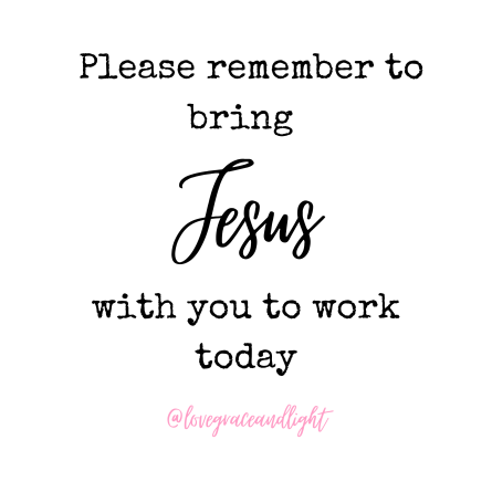 Bring Jesus to work with you