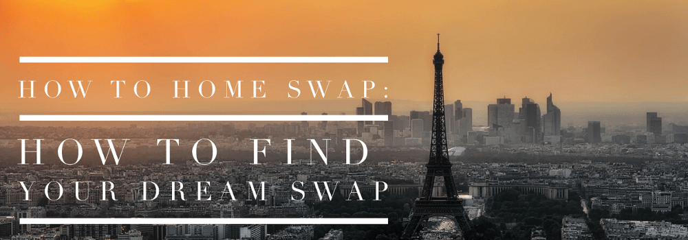 How To Home Swap: Finding Your Dream Swap