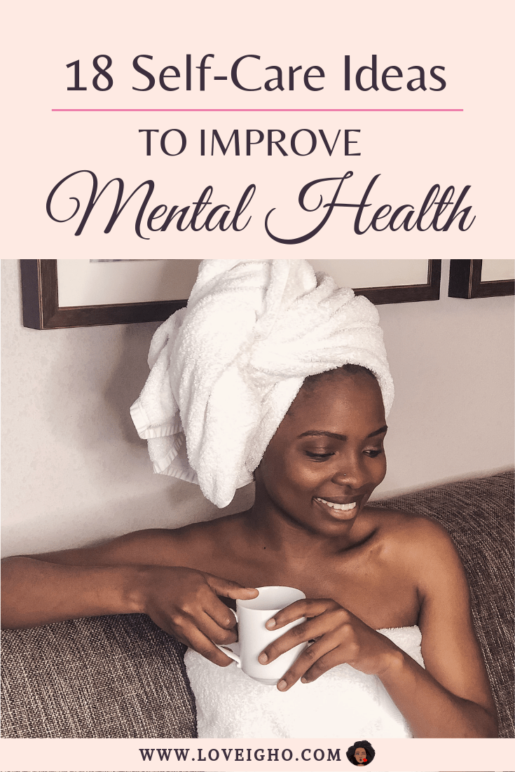 18 Self Care Ideas For Improving Your Mental Health | LOVE IGHO
