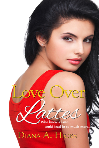 Excerpt: Love Over Lattes by Diana A. Hicks