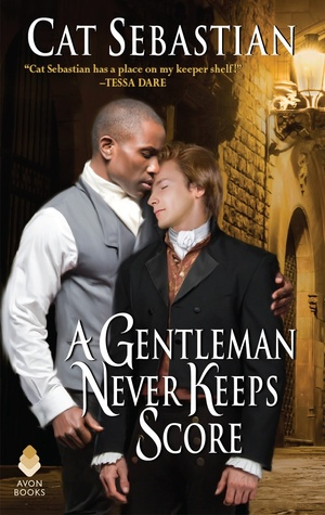 Excerpt & Giveaway: A Gentleman Never Keeps Score by Cat Sebastian