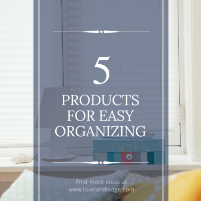 Five Favorite Organizing Products for Easy Organizing